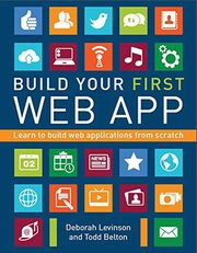 Build Your First Web App, Levinson Deborah, Belton Todd