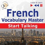 French Vocabulary Master: Start Talking 30 Topics at Elementary Level: A1-A2 ? Listen & Learn, Dorota Guzik