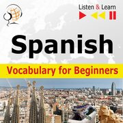 Spanish Vocabulary for Beginners. Listen & Learn to Speak, Dorota Guzik